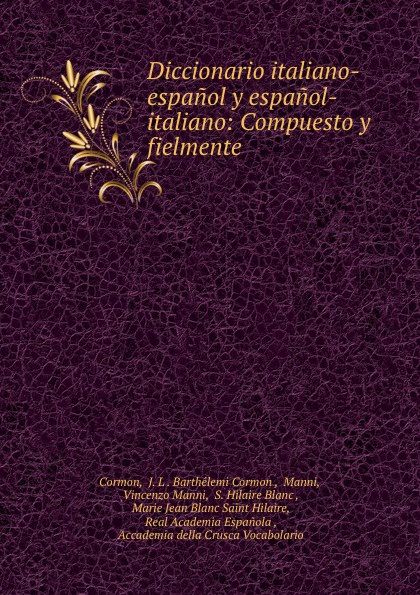 J.L. Barthélemi Cormon Diccionario italiano-espanol y espanol-italiano: Compuesto y fielmente .