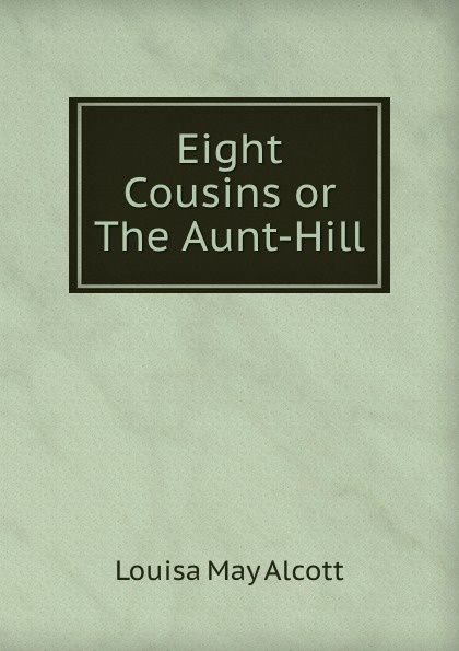 Alcott Louisa May Eight Cousins or The Aunt-Hill цена