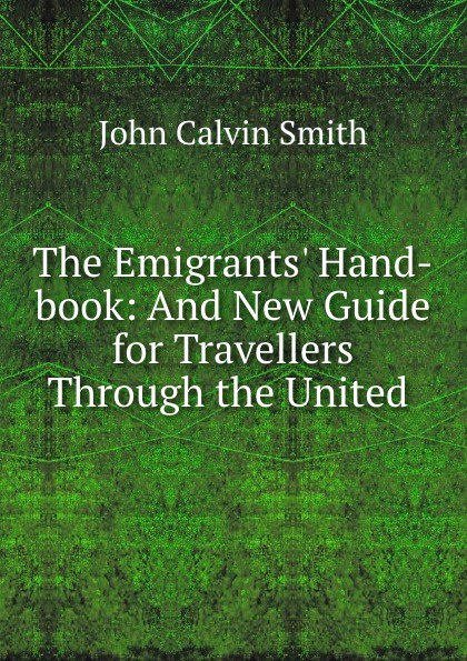John Calvin Smith The Emigrants. Hand-book: And New Guide for Travellers Through the United .
