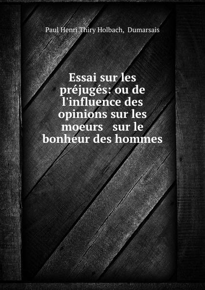 Фото - Paul Henri Thiry Holbach Essai sur les prejuges: ou de l.influence des opinions sur les moeurs . sur le bonheur des hommes jean paul gaultier le male