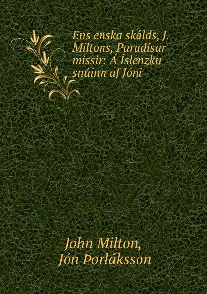 John Milton Ens enska skalds, J. Miltons, Paradisar missir: A Islenzku snuinn af Joni .