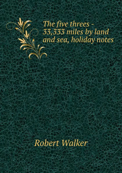 Robert Walker The five threes - 33,333 miles by land and sea, holiday notes