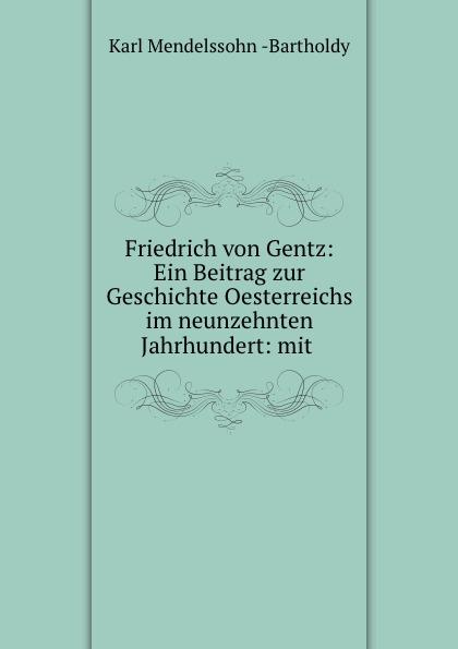 Karl Mendelssohn Bartholdy Friedrich von Gentz: Ein Beitrag zur Geschichte Oesterreichs im neunzehnten Jahrhundert: mit . piotr mańkowski mur