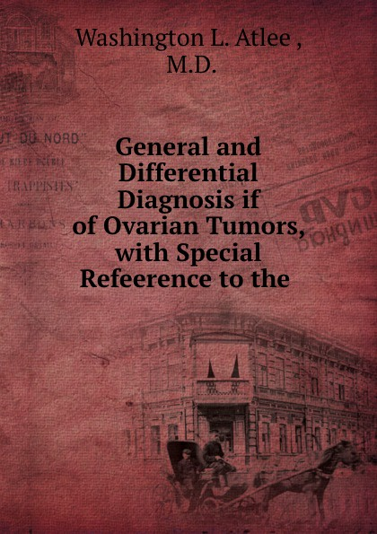 General and Differential Diagnosis if of Ovarian Tumors, with Special Refeerence to the .