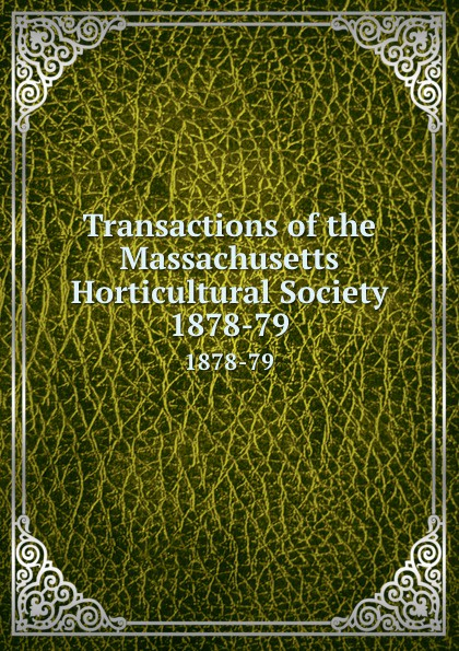 Transactions of the Massachusetts Horticultural Society. 1878-79