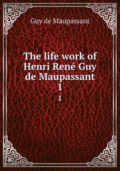 Ги де Мопассан The life work of Henri Rene Guy de Maupassant. 1 все цены