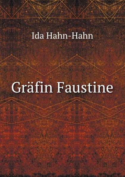 Ida Hahn-Hahn Grafin Faustine ida hahn hahn sibylle eine selbstbiographie von ida grafin hahn hahn zweiter band