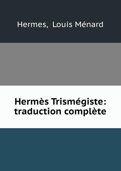 Louis Ménard Hermes Hermes Trismegiste: traduction complete