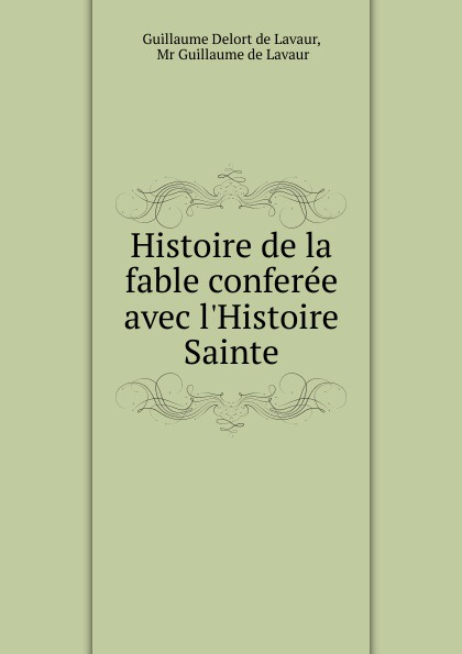 Histoire de la fable conferee avec l.Histoire Sainte