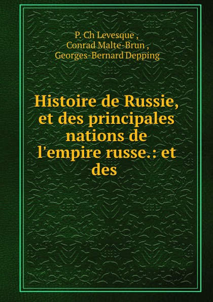 P. Ch. Levesque Histoire de Russie, et des principales nations de l.empire russe.: et des .