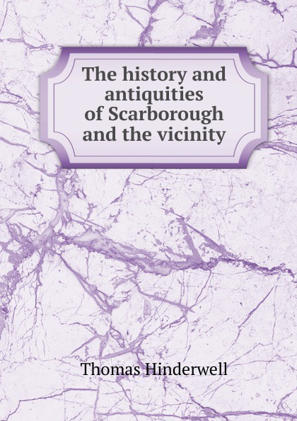 Thomas Hinderwell The history and antiquities of Scarborough and the vicinity thomas hinderwell the history and antiquities of scarborough and the vicinity