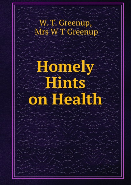 W.T. Greenup Homely Hints on Health ward c s hints on driving