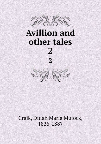 Dinah Maria Mulock Craik Avillion and other tales. 2 dinah maria mulock craik mistress and maid 2