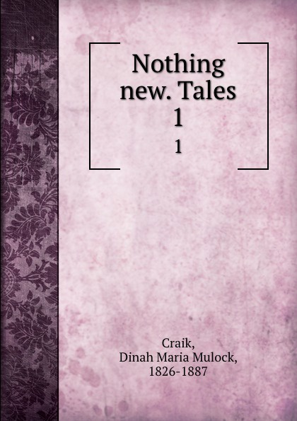 Dinah Maria Mulock Craik Nothing new. Tales. 1 dinah maria mulock craik mistress and maid 2