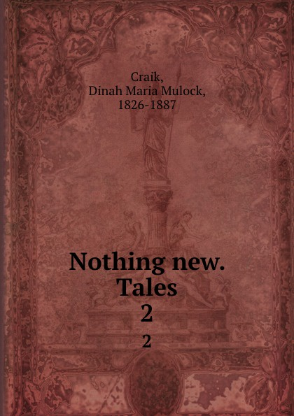 Dinah Maria Mulock Craik Nothing new. Tales. 2 dinah maria mulock craik mistress and maid 2