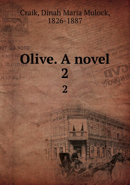 Dinah Maria Mulock Craik Olive. A novel. 2 dinah maria mulock craik mistress and maid 2