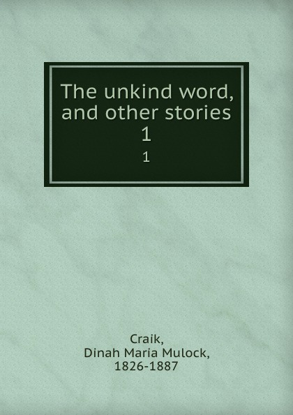 Dinah Maria Mulock Craik The unkind word, and other stories. 1 dinah maria mulock craik mistress and maid 2