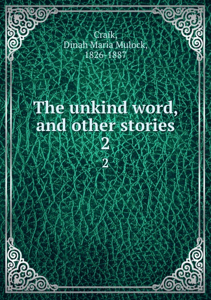 Dinah Maria Mulock Craik The unkind word, and other stories. 2 dinah maria mulock craik mistress and maid 2