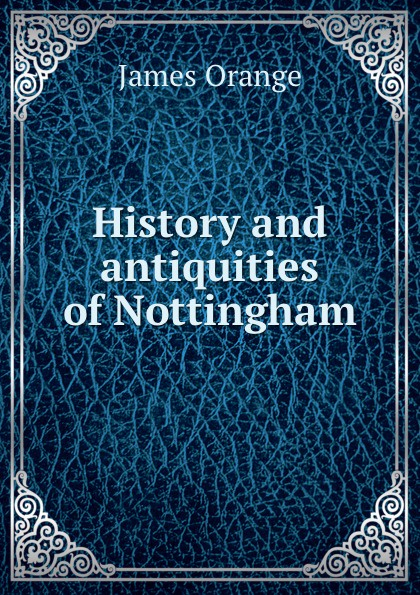 History and antiquities of Nottingham