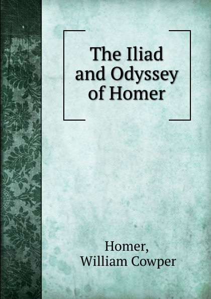 цена William Cowper Homer The Iliad and Odyssey of Homer онлайн в 2017 году