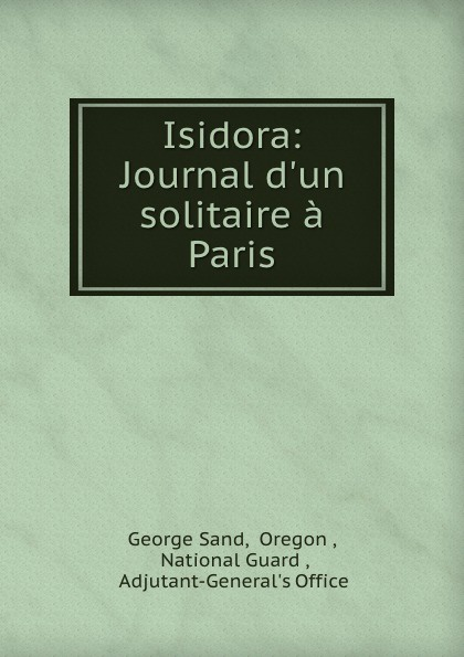 George Sand Isidora: Journal d.un solitaire a Paris george sand isidora