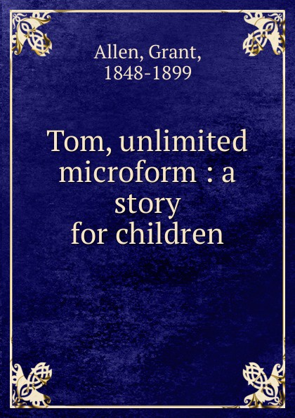 Tom, unlimited microform : a story for children
