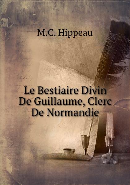 M.C. Hippeau Le Bestiaire Divin De Guillaume, Clerc De Normandie guillaume le clerc de normandie ernst martin fergus