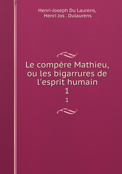 Henri-Joseph Du Laurens Le compere Mathieu, ou les bigarrures de l.esprit humain. 1 все цены