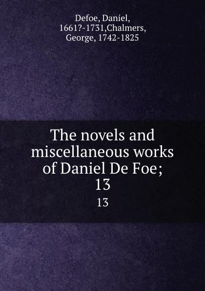 The novels and miscellaneous works of Daniel De Foe;. 13