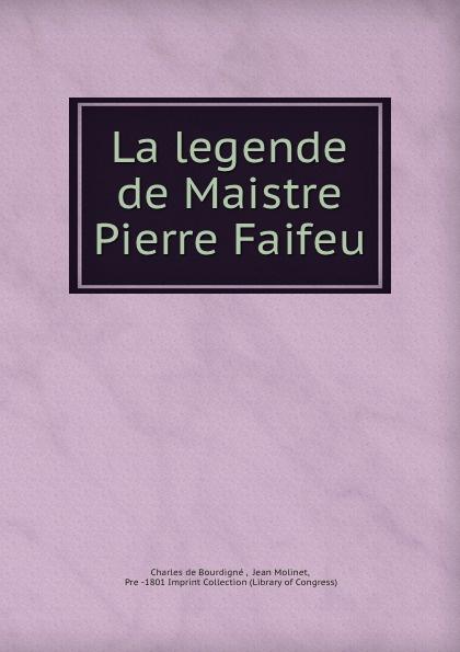 Charles de Bourdigné La legende de Maistre Pierre Faifeu n g de marguerit montmeslin de l assassinat de monseigneur le duc d enghien