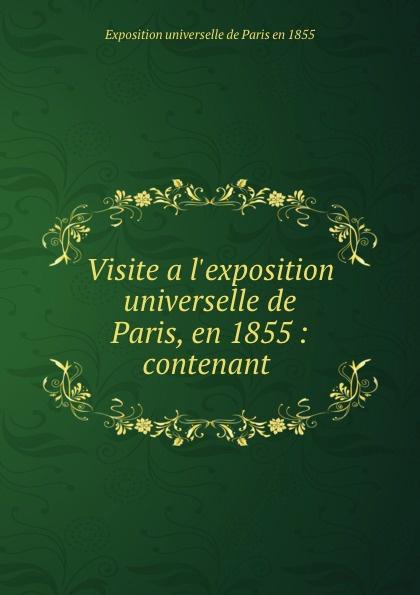 Exposition universelle de Paris en Visite a l.exposition universelle de Paris, en 1855 : contenant . charles fortier departement de l eure a l exposition universelle de 1878