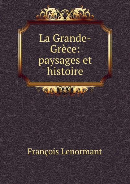 La Grande-Grece: paysages et histoire