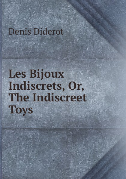 Denis Diderot Les Bijoux Indiscrets, Or, The Indiscreet Toys цена и фото
