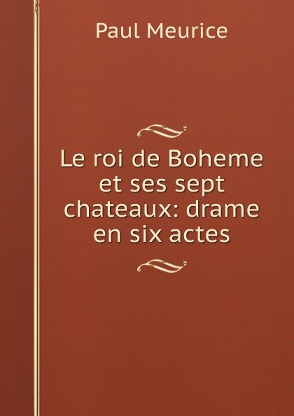 Фото - Paul Meurice Le roi de Boheme et ses sept chateaux: drame en six actes jean paul gaultier le male