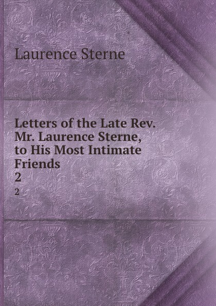 Sterne Laurence Letters of the Late Rev. Mr. Laurence Sterne, to His Most Intimate Friends . 2 laurence sterne oeuvres completes t 1