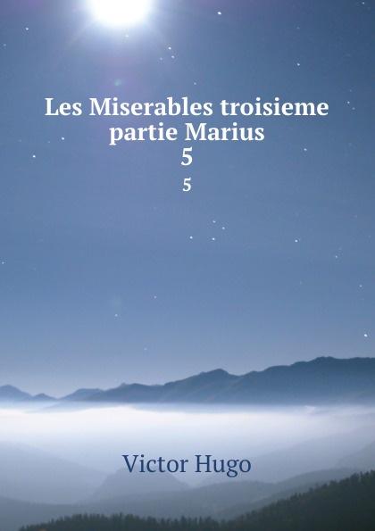 Victor Hugo Les Miserables troisieme partie Marius. 5 hugo victor les miserables classics dlx