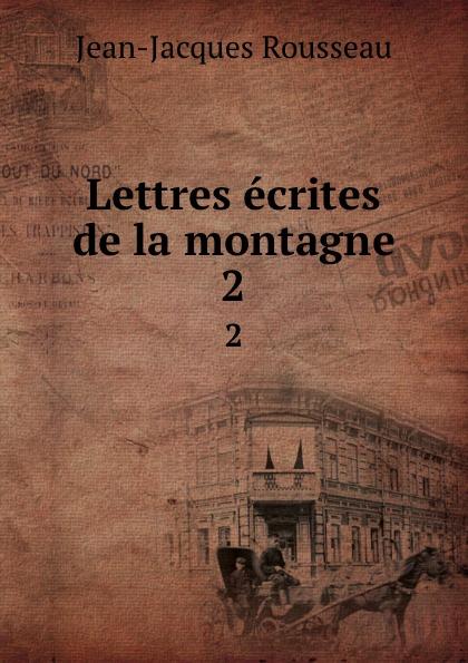 Жан-Жак Руссо Lettres ecrites de la montagne. 2