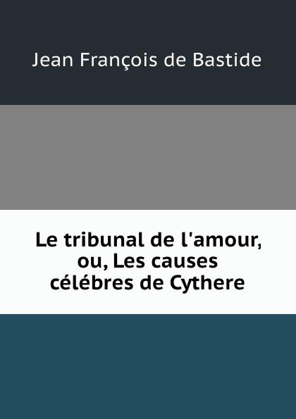 Фото - Jean François de Bastide Le tribunal de l.amour, ou, Les causes celebres de Cythere jean paul gaultier le male
