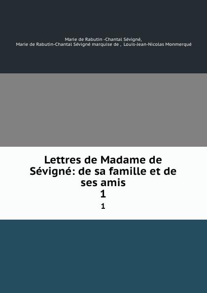 Marie de Rabutin-Chantal Sévigné Lettres de Madame de Sevigne: de sa famille et de ses amis. 1 marie de rabutin chantal de sévigné mme de sevigne textes choisis et commentes classic reprint