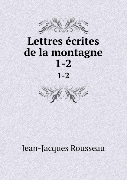 Жан-Жак Руссо Lettres ecrites de la montagne. 1-2