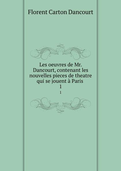 Florent Carton Dancourt Les oeuvres de Mr. Dancourt, contenant les nouvelles pieces de theatre qui se jouent a Paris . 1 все цены