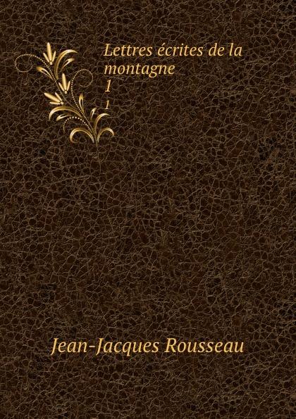Жан-Жак Руссо Lettres ecrites de la montagne. 1
