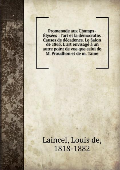 Louis de Laincel Promenade aux Champs-Elysees: l'art et la democratie. Causes de decadence. Le Salon de 1865. L.art envisage a un autre point de vue que celui de M. Proudhon et de m. Taine m klein andante de salon