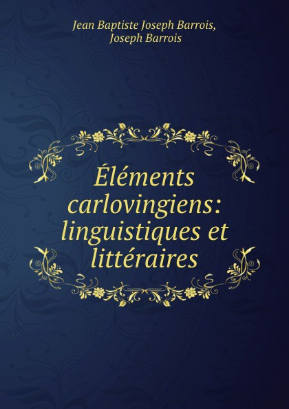 Elements carlovingiens: linguistiques et litteraires
