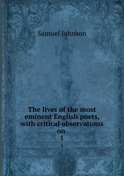 Samuel Johnson The lives of the most eminent English poets, with critical observations on . 1 duffield j w bert wilson at panama