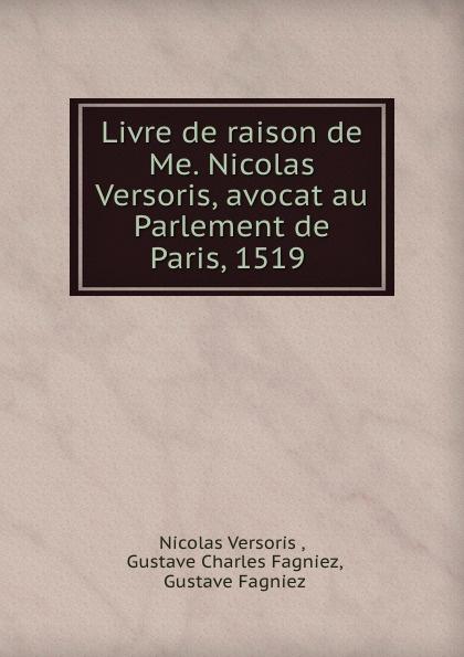 Nicolas Versoris Livre de raison de Me. Nicolas Versoris, avocat au Parlement de Paris, 1519 .