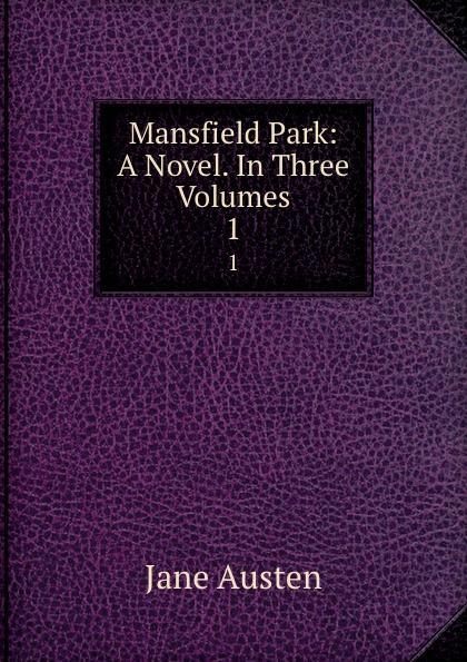 Jane Austen Mansfield Park: A Novel. In Three Volumes. 1 austen j mansfield park a novel in english 1814 мэнсфилд парк роман на английском языке 1814