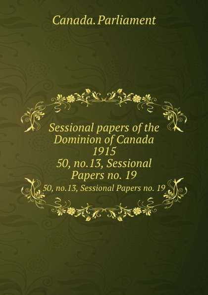 Canada. Parliament Sessional papers of the Dominion of Canada 1915. 50, no.13, Sessional Papers no. 19 no dominion