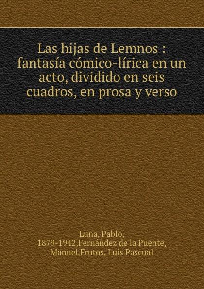 Pablo Luna Las hijas de Lemnos : fantasia comico-lirica en un acto, dividido en seis cuadros, en prosa y verso composer alvarez cambio de almas fantasia comico lirica en un acto y cuatro cuadros en verso spanish edition