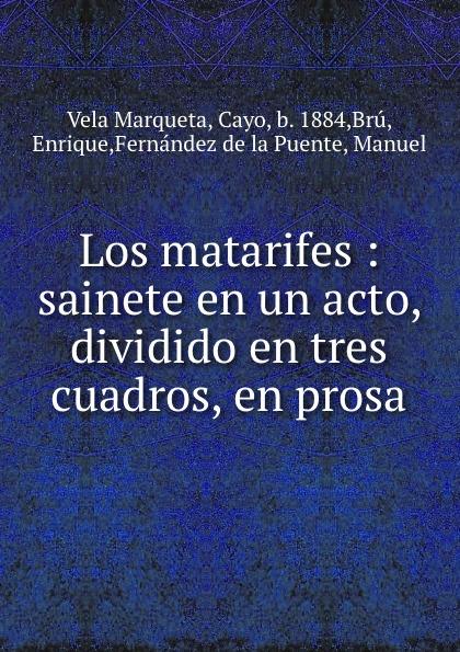 Vela Marqueta Los matarifes : sainete en un acto, dividido en tres cuadros, en prosa cayo vela marqueta la capitana zarzuela en dos actos y tres cuadros en prosa original classic reprint